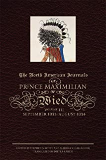 The North American Journals of Prince Maximilian of Wied, Vol. 3: September 1833 - August 1834