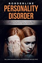 Borderline Personality Disorder: The ultimate BPD workbook to control your emotions and improve your relationships and interaction in all areas of your life (Mood Disorders)