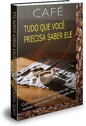 CAFÉ: TUDO QUE VOCÊ PRECISA SABER SOBRE ELE: Curiosidades e benefícios do nosso saboroso café de cada dia