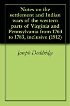 Notes on the settlement and Indian wars of the western parts of Virginia and Pennsylvania from 1763 to 1783, inclusive (1912)