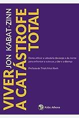 Viver a Catástrofe Total: Como utilizar a sabedoria do corpo e da mente para enfrentar o estresse, a dor e a doença eBook Kindle