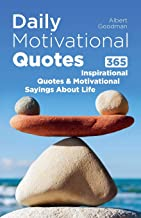 Daily Motivational Quotes: 365 Inspirational Quotes and Motivational Sayings About Life