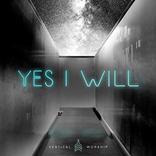 Vertical Worship - Yes I Will 2019