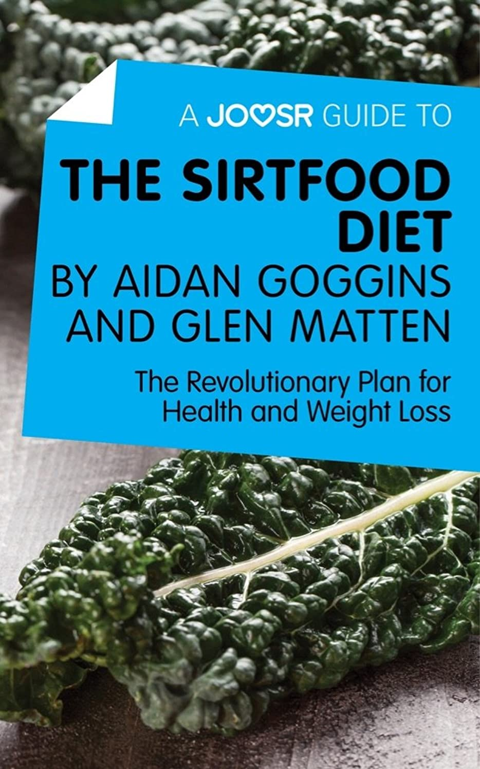 A Joosr Guide to... The Sirtfood Diet by Aidan Goggins and Glen Matten: The Revolutionary Plan for Health and Weight Loss (English Edition)