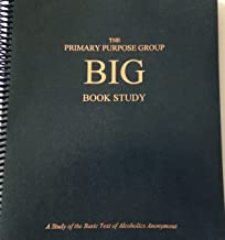 The Primary Purpose Group Big Book Study - A Study of the Basic Text of Alcoholics Anonymous