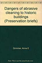 Dangers of abrasive cleaning to historic buildings (Preservation briefs)
