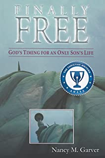Finally Free God's Timing for an Only Son's Life