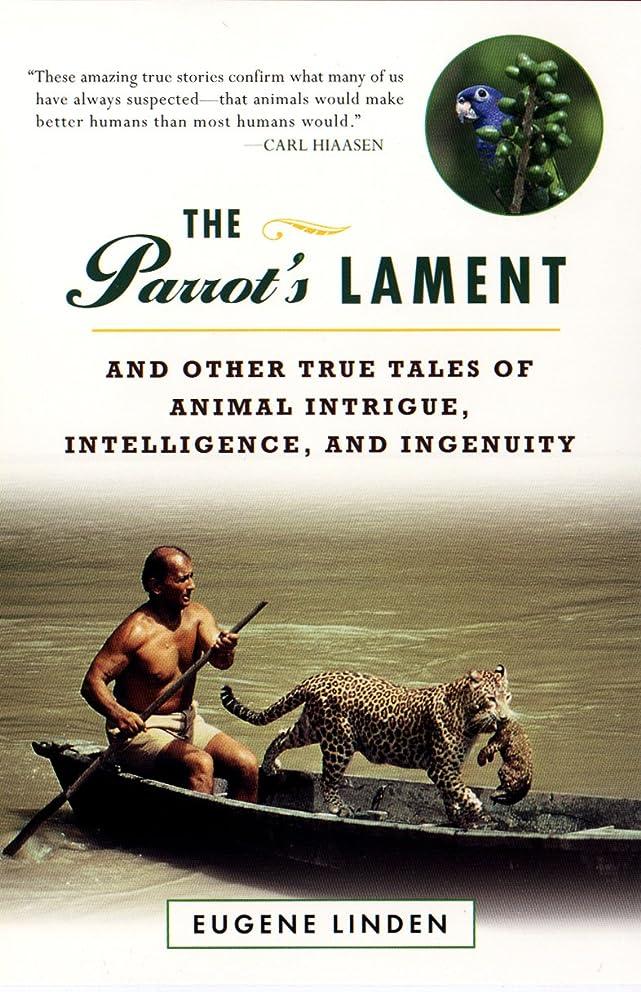刑務所する動機付けるParrot's Lament, The and Other True Tales of Animal Intrigue, Intelligen: And Other True Tales of Animal Intrigue, Intelligence and Ingenuity (English Edition)