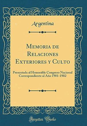 Memoria de Relaciones Exteriores y Culto: Presentada al Honorable Congreso Nacional Correspondiente al Año 1901-1902 (Classic Reprint)