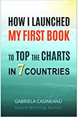 How I Launched My First Book to Top the Charts in 7 Countries: Book Marketing Strategies for a Tight Budget (Business Books) Kindle Edition
