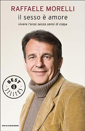 Il sesso è amore: Vivere leros senza sensi di colpa (Oscar grandi bestsellers)