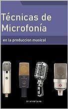 Técnicas de microfonía en la producción musical (Spanish Edition)