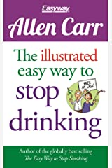 The Illustrated Easy Way to Stop Drinking: Free At Last! (Allen Carr's Easyway Book 72) Kindle Edition
