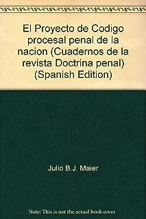 El Proyecto de Código procesal penal de la nación (Cuadernos de la revista Doctrina penal) (Spanish Edition)