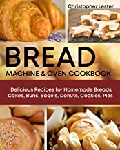 Bread Machine & Oven Cookbook: Delicious Recipes for Homemade Bread, Cake, Buns, Bagels, Donuts, Cookies, Pies (Black&White Interior)
