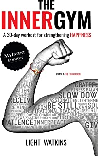The Inner Gym - The MyIntent Edition: A 30-Day Workout For Strengthening Happiness (Volume 1)