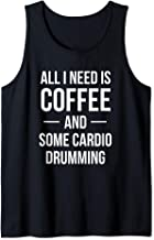 All I Need is Coffee and Some Cardio Drumming Fitness Class Tank Top