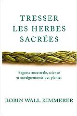Tresser les herbes sacrées : Sagesse ancestrale, science et enseignements des plantes (Spiritualité & intuition) (French Edition) Kindle Edition