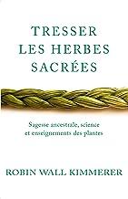 Tresser les herbes sacrées : Sagesse ancestrale, science et enseignements des plantes (Spiritualité & intuition) (French E...