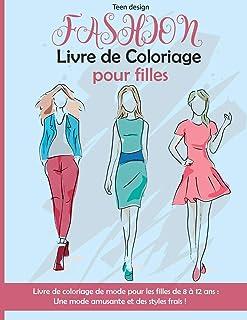 Fashion Livre de Coloriage pour filles: Livre de coloriage de mode pour les filles de 8 à 12 ans. Une mode amusante et des...