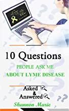 10 Questions People Ask About Lyme Disease (10qaa Books Book 2)