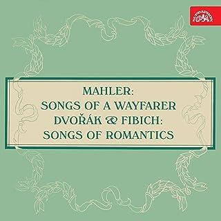 Mahler: Songs of a Wayfarer - Dvořák & Fibich: Songs of Romantics