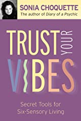 Trust Your Vibes: Secret Tools for Six-Sensory Living Kindle Edition