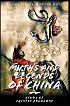 Myths And Legends Of China : Study Of Chinese Folklore: Literary Sources Of Chinese Myths By E.T.C. Werner (Annotated)