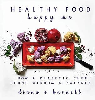 Healthy Food Happy Me: How a Diabetic Chef Found Wisdom & Balance