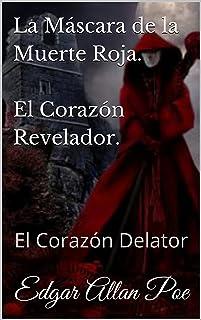 La Máscara de la Muerte Roja. El Corazón Revelador.: El Corazón Delator (Spanish Edition)