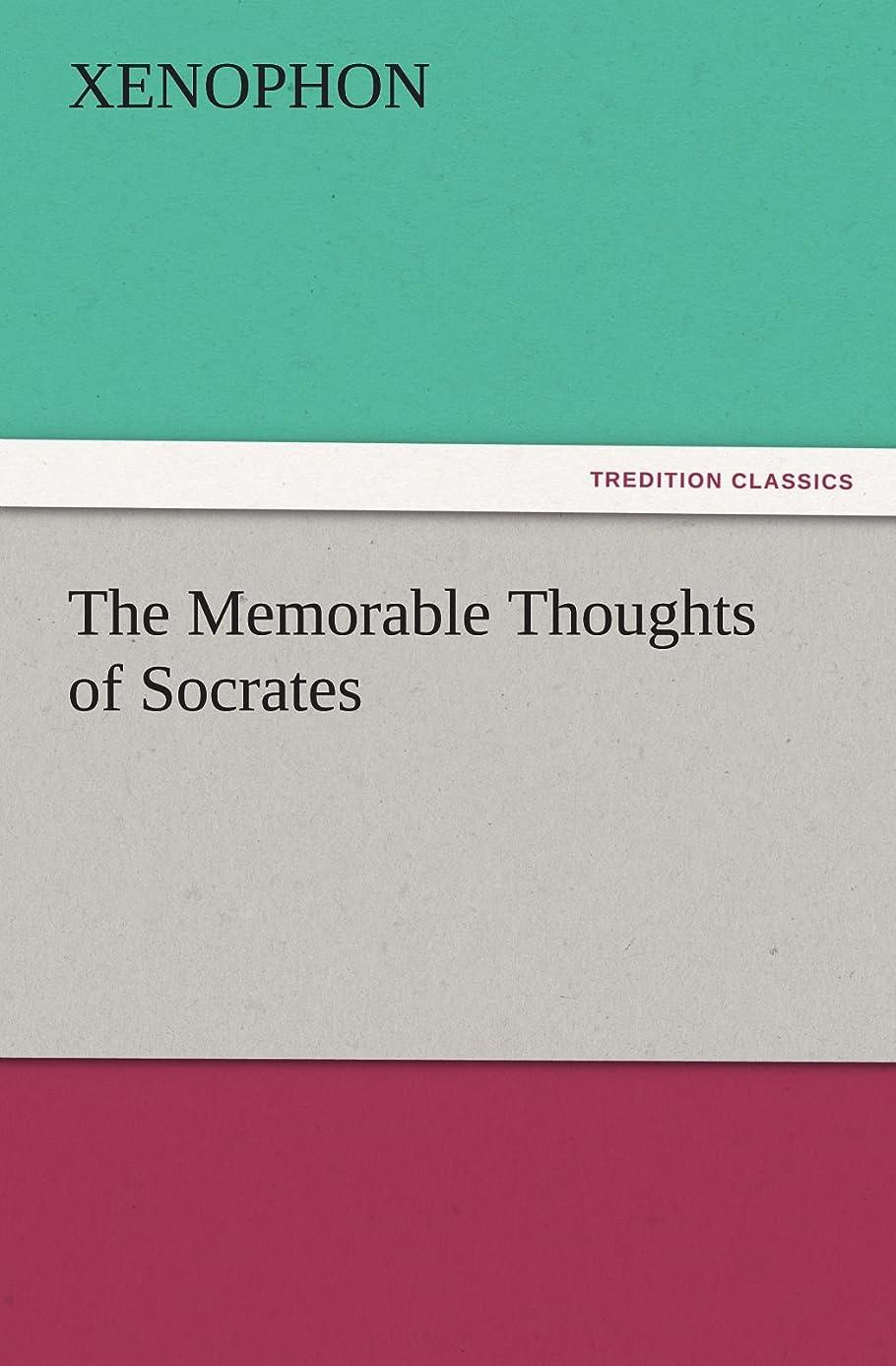 呼吸水没ラブThe Memorable Thoughts of Socrates (TREDITION CLASSICS)