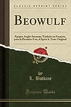 Beowulf: Epopée Anglo-Saxonne; Traduite en Français, pour la Première Fois, d'Après le Texte Original (Classic Reprint) (French Edition)