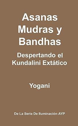 Asanas, Mudras y Bandhas - Despertando el Kundalini Extático (La Serie de Iluminación AYP nº 4) (Spanish Edition)