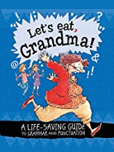 Let's Eat Grandma! A Life-Saving Guide to Grammar and Punctuation