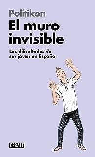 El muro invisible (Libros para entender la crisis): Las dificultades de ser joven en España