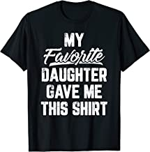 My Favorite Daughter Gave Me This Shirt Funny Father's Day T-Shirt