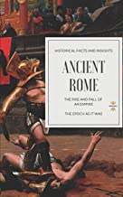 ANCIENT ROME: THE RISE AND FALL OF AN EMPIRE (Great World History)