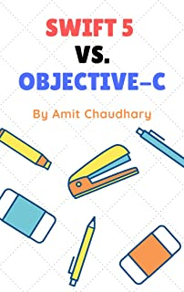 Swift 5 vs. Objective-C: Compared Each Topic Of Both Programming Languages With Examples