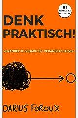 Denk Praktisch!: Versimpel Je Gedachten, Ervaar Minder Stress, En Bereik Meer (Dutch Edition) eBook Kindle