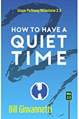 How to Have a Quiet Time: Grace Pathway Milestone 2.3 Kindle Edition