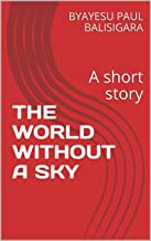 THE WORLD WITHOUT A SKY: A short story