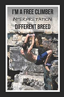 I'm A Free Climber. Interpretation: Different Breed: Free Climbing Novelty Lined Notebook / Journal To Write In Perfect Gift Item (6 x 9 inches)