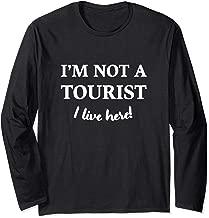I'm not a tourist I live here Long Sleeve T-Shirt