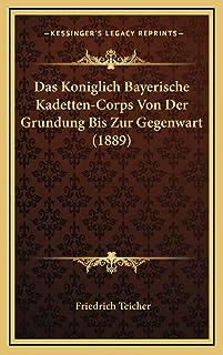 Das Koniglich Bayerische Kadetten-Corps Von Der Grundung Bis Zur Gegenwart (1889)