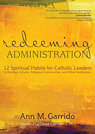 Redeeming Administration: 12 Spiritual Habits for Catholic Leaders in Parishes, Schools, Religious Communities, and Other Institutions (English Edition)