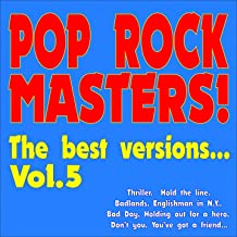 Pop Rock Masters! the Best Versions..., Vol. 5 (Thriller, Hold the Line, Badlands, Englishman in N.y., Bad Day, Holding Out for a Hero, Don't You, You've Got a Friend...)