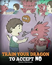 Train Your Dragon To Accept NO: Teach Your Dragon To Accept 'No' For An Answer. A Cute Children Story To Teach Kids About ...