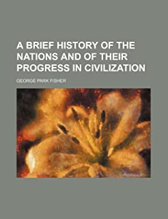 A Brief History of the Nations and of Their Progress in Civilization