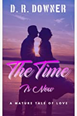 The Time Is Now: A mature tale of love Kindle Edition