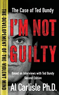 I'm Not Guilty: The Case of Ted Bundy (The Development of the Violent Mind) (Volume 1)